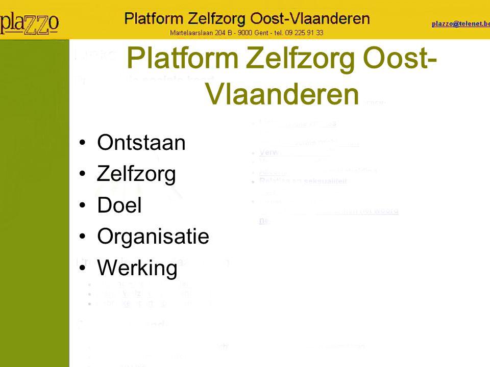 Platform Zelfzorg Oost- Vlaanderen Ontstaan Zelfzorg Doel Organisatie Werking