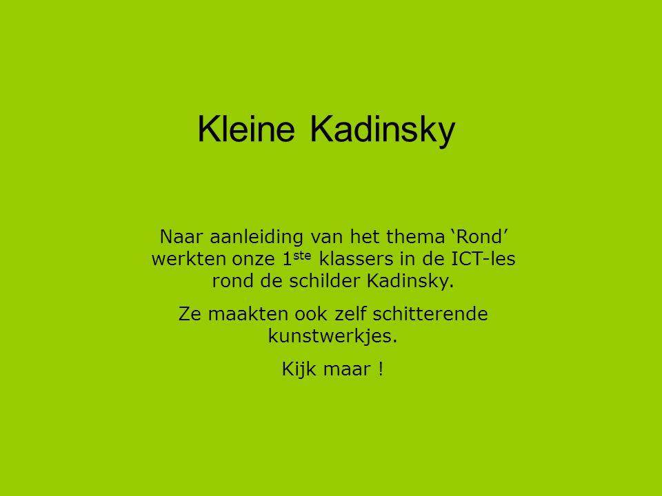 Kleine Kadinsky Naar aanleiding van het thema 'Rond' werkten onze 1 ste klassers in de ICT-les rond de schilder Kadinsky.