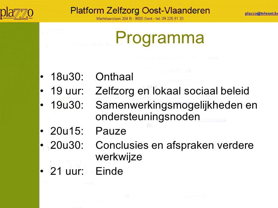 Programma 18u30:Onthaal 19 uur:Zelfzorg en lokaal sociaal beleid 19u30:Samenwerkingsmogelijkheden en ondersteuningsnoden 20u15:Pauze 20u30:Conclusies en afspraken verdere werkwijze 21 uur:Einde