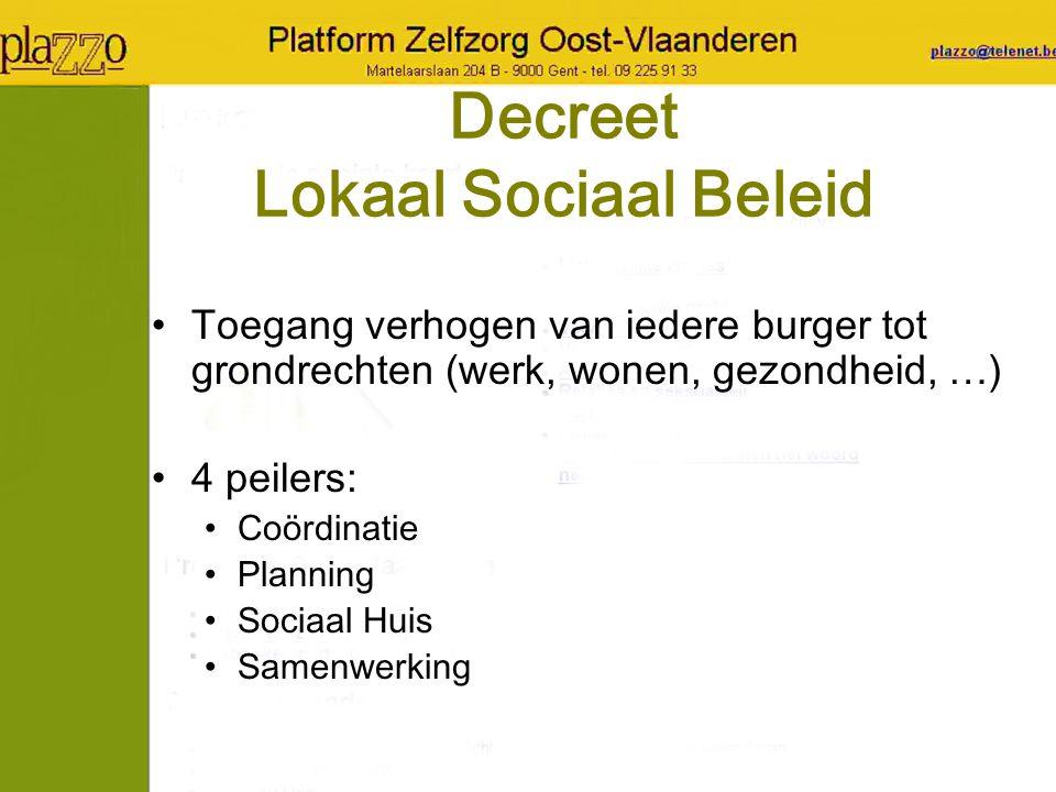 Decreet Lokaal Sociaal Beleid Toegang verhogen van iedere burger tot grondrechten (werk, wonen, gezondheid, …) 4 peilers: Coördinatie Planning Sociaal Huis Samenwerking