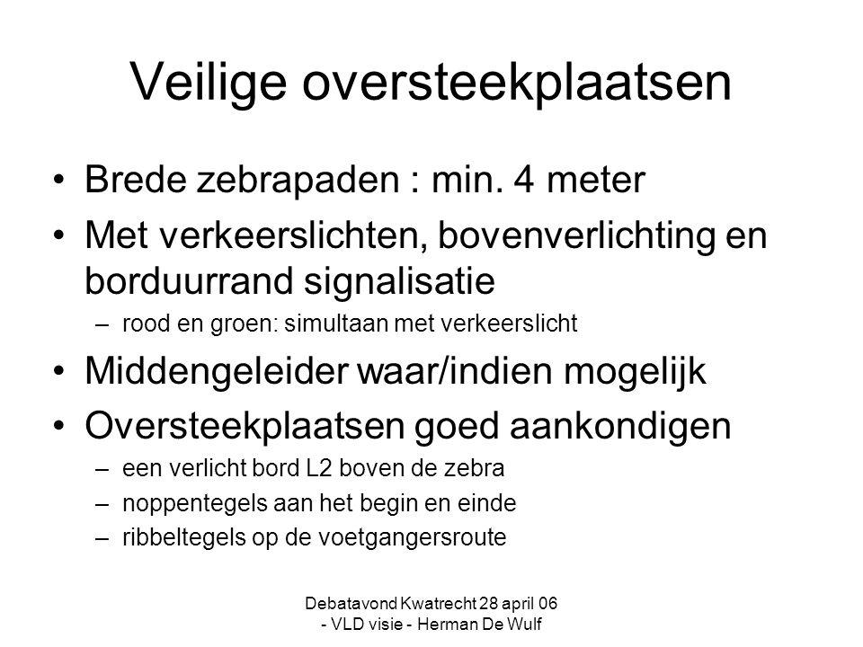 Debatavond Kwatrecht 28 april 06 - VLD visie - Herman De Wulf Veilige oversteekplaatsen Brede zebrapaden : min.