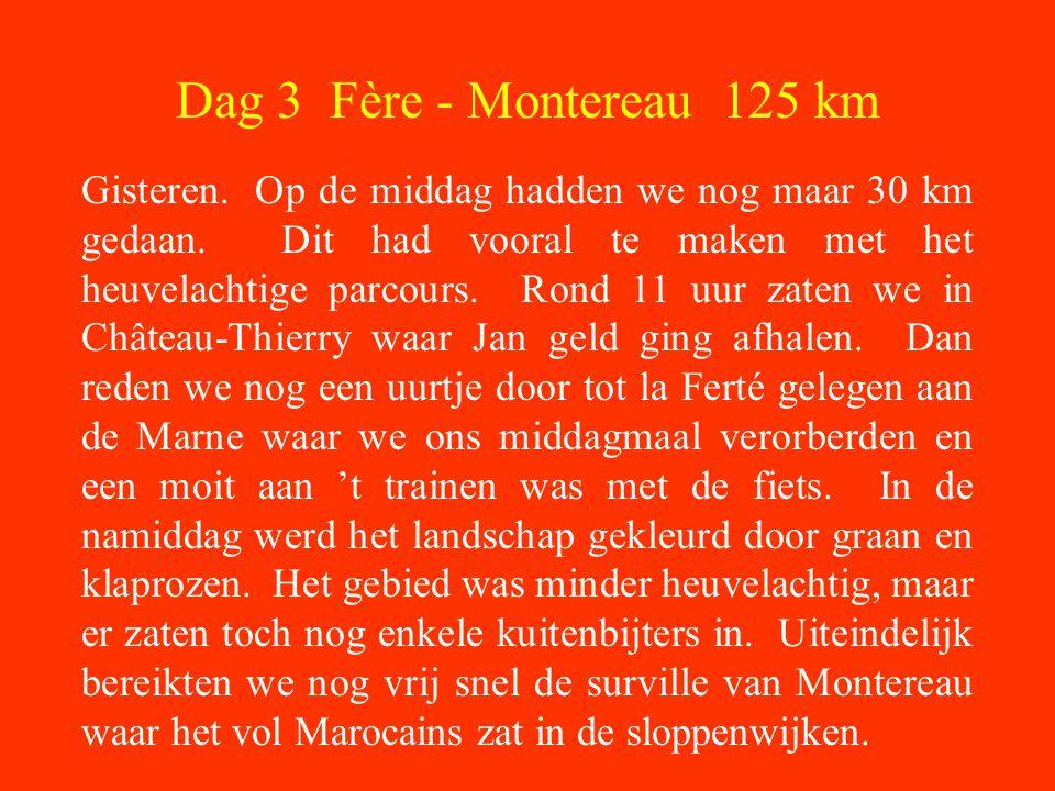 Dag 3 Fère - Montereau 125 km Gisteren. Op de middag hadden we nog maar 30 km gedaan.