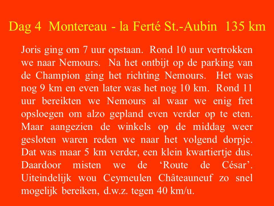 Dag 4 Montereau - la Ferté St.-Aubin 135 km Joris ging om 7 uur opstaan.