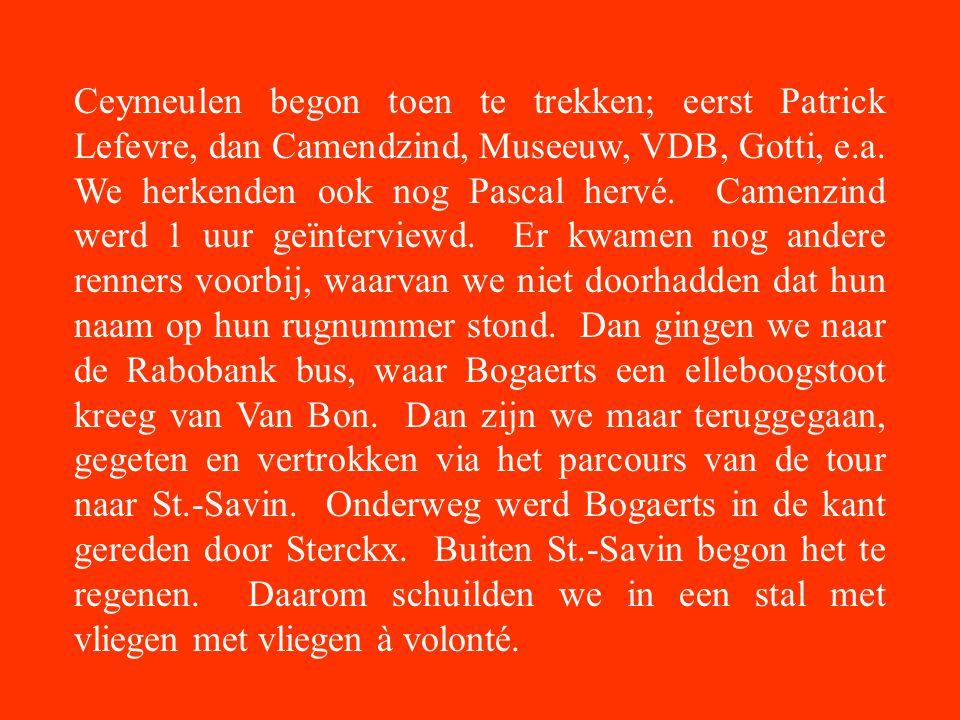 Ceymeulen begon toen te trekken; eerst Patrick Lefevre, dan Camendzind, Museeuw, VDB, Gotti, e.a.
