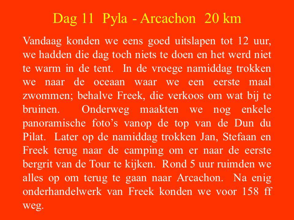 Dag 11 Pyla - Arcachon 20 km Vandaag konden we eens goed uitslapen tot 12 uur, we hadden die dag toch niets te doen en het werd niet te warm in de tent.