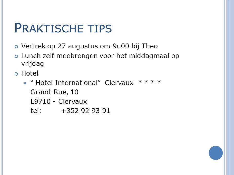 P RAKTISCHE TIPS Vertrek op 27 augustus om 9u00 bij Theo Lunch zelf meebrengen voor het middagmaal op vrijdag Hotel Hotel International Clervaux * * * * Grand-Rue, 10 L9710 - Clervaux tel:+352 92 93 91