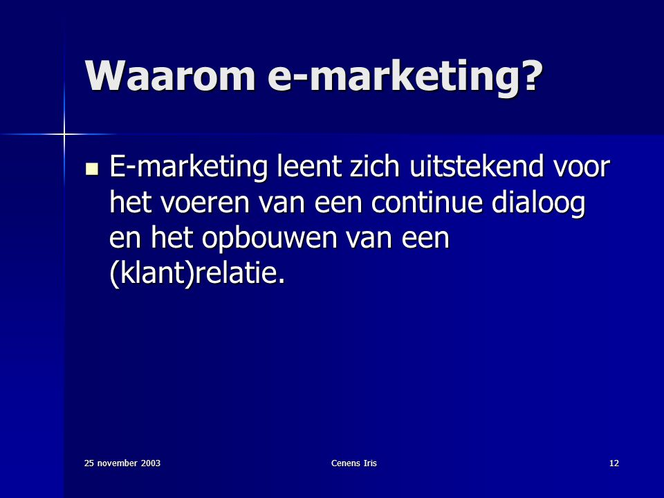 25 november 2003Cenens Iris12 Waarom e-marketing.