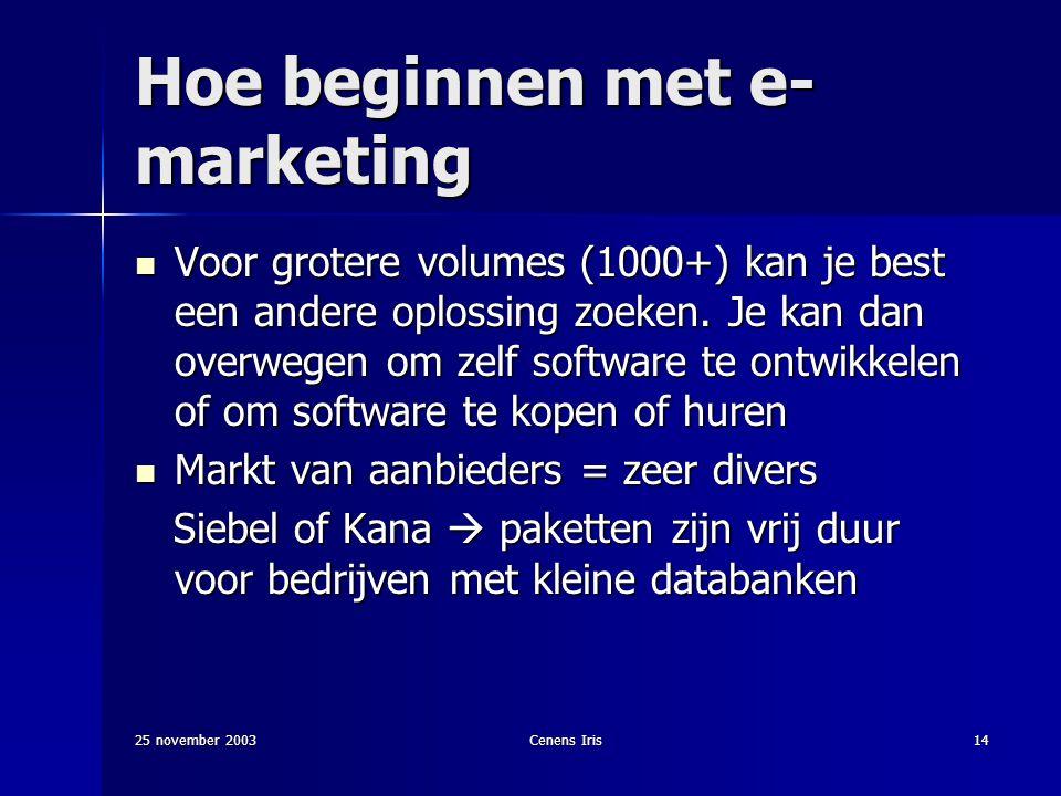 25 november 2003Cenens Iris14 Hoe beginnen met e- marketing Voor grotere volumes (1000+) kan je best een andere oplossing zoeken.