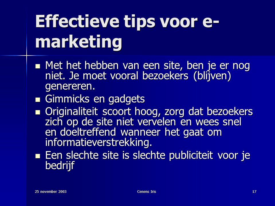 25 november 2003Cenens Iris17 Effectieve tips voor e- marketing Met het hebben van een site, ben je er nog niet.