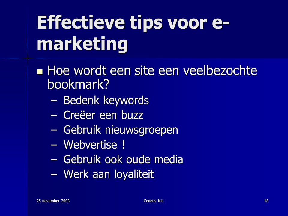 25 november 2003Cenens Iris18 Effectieve tips voor e- marketing Hoe wordt een site een veelbezochte bookmark.