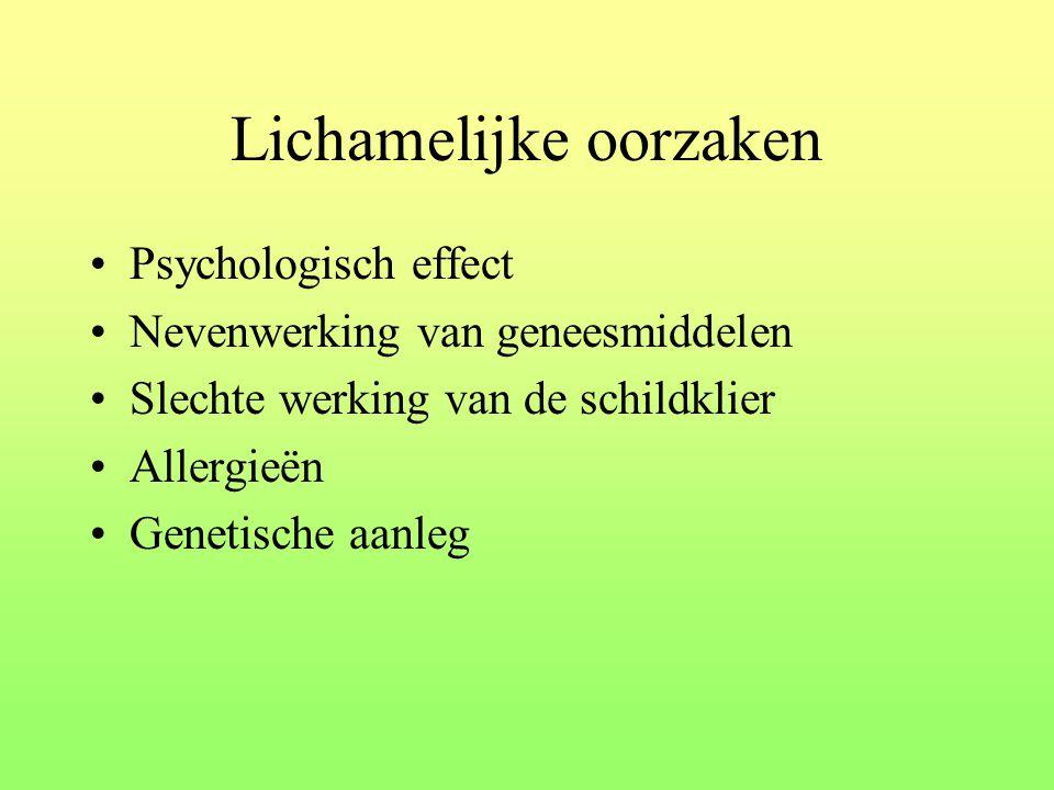 Lichamelijke oorzaken Psychologisch effect Nevenwerking van geneesmiddelen Slechte werking van de schildklier Allergieën Genetische aanleg