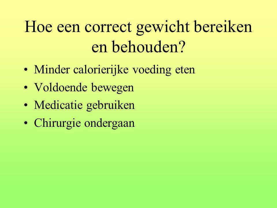 Hoe een correct gewicht bereiken en behouden? Minder calorierijke voeding eten Voldoende bewegen Medicatie gebruiken Chirurgie ondergaan