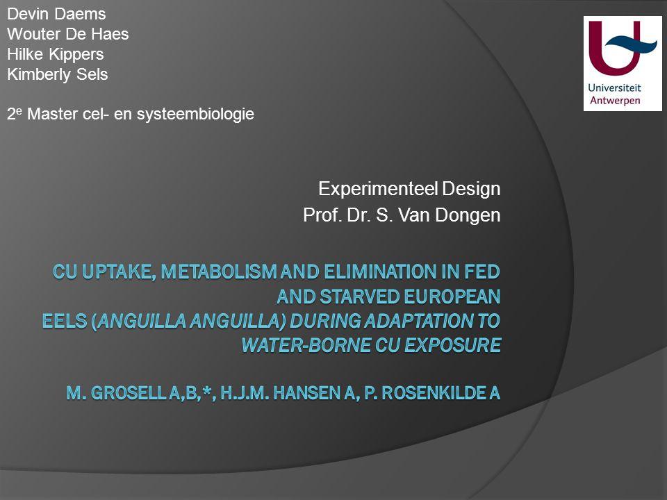 Experimenteel Design Prof. Dr. S. Van Dongen Devin Daems Wouter De Haes Hilke Kippers Kimberly Sels 2 e Master cel- en systeembiologie