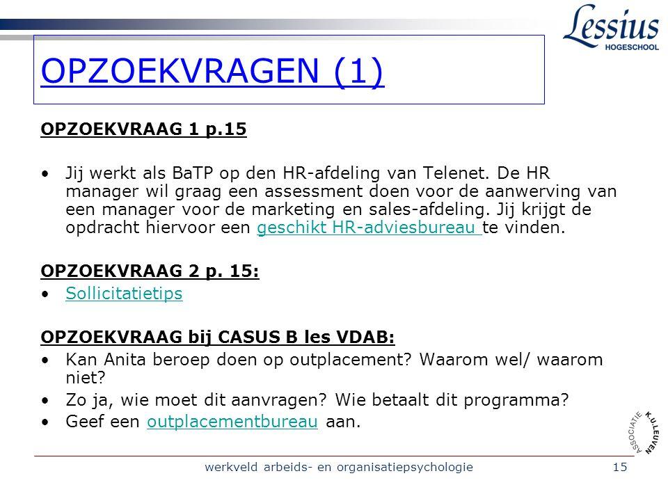 werkveld arbeids- en organisatiepsychologie15 OPZOEKVRAAG 1 p.15 Jij werkt als BaTP op den HR-afdeling van Telenet.