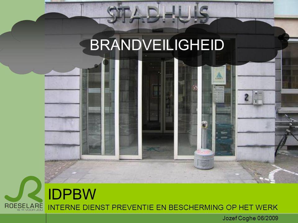 BRANDVEILIGHEID IDPBW INTERNE DIENST PREVENTIE EN BESCHERMING OP HET WERK Jozef Coghe 06/2009
