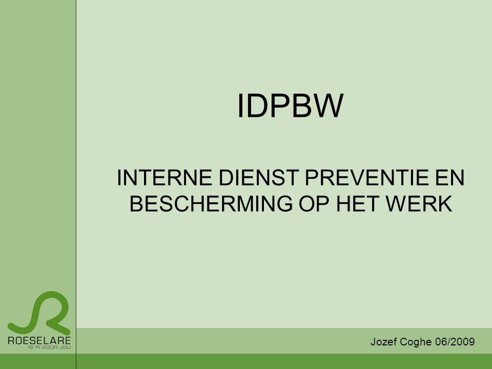 IDPBW INTERNE DIENST PREVENTIE EN BESCHERMING OP HET WERK Jozef Coghe 06/2009