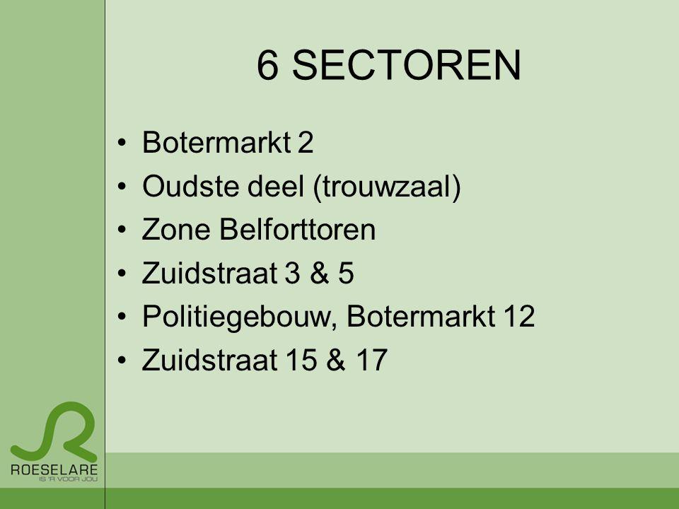 6 SECTOREN Botermarkt 2 Oudste deel (trouwzaal) Zone Belforttoren Zuidstraat 3 & 5 Politiegebouw, Botermarkt 12 Zuidstraat 15 & 17