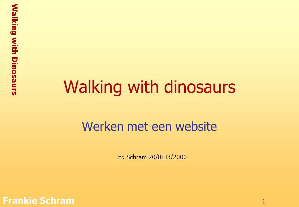 Walking with Dinosaurs Frankie Schram 2 De webside Walking with dinosaurs http://www.bbc.co.uk/dinosaurs/ –Naar aanleiding waarvan is deze site gemaakt.