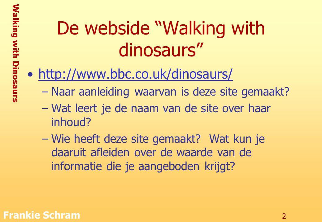 Walking with Dinosaurs Frankie Schram 13 woordverklaring Leg volgende woorden uit: –raadpleeg een woordenboek op het Web: http://www.vandale.nl) http://www.vandale.nl –raadpleeg een encyclopedie op het web: http://www.brittanica.com http://www.brittanica.com
