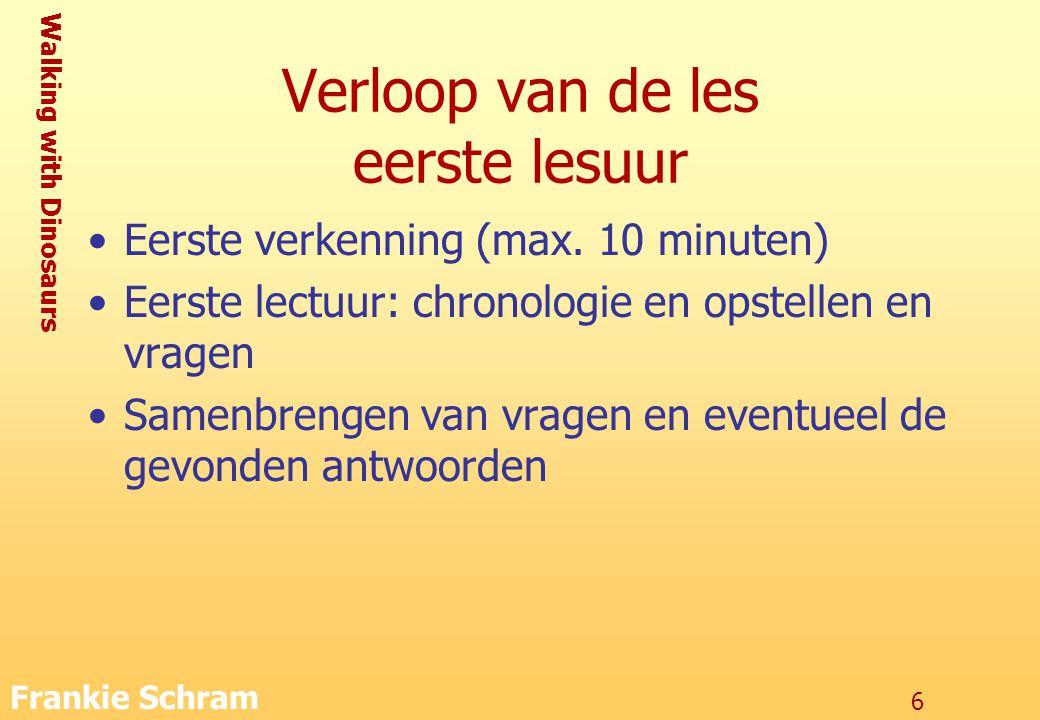 Walking with Dinosaurs Frankie Schram 6 Verloop van de les eerste lesuur Eerste verkenning (max.