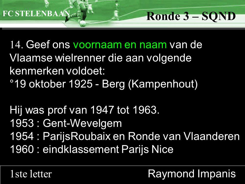 >>0 >>1 >> 2 >> 3 >> 4 >> Ronde 9 14. Geef ons voornaam en naam van de Vlaamse wielrenner die aan volgende kenmerken voldoet: °19 oktober 1925 - Berg