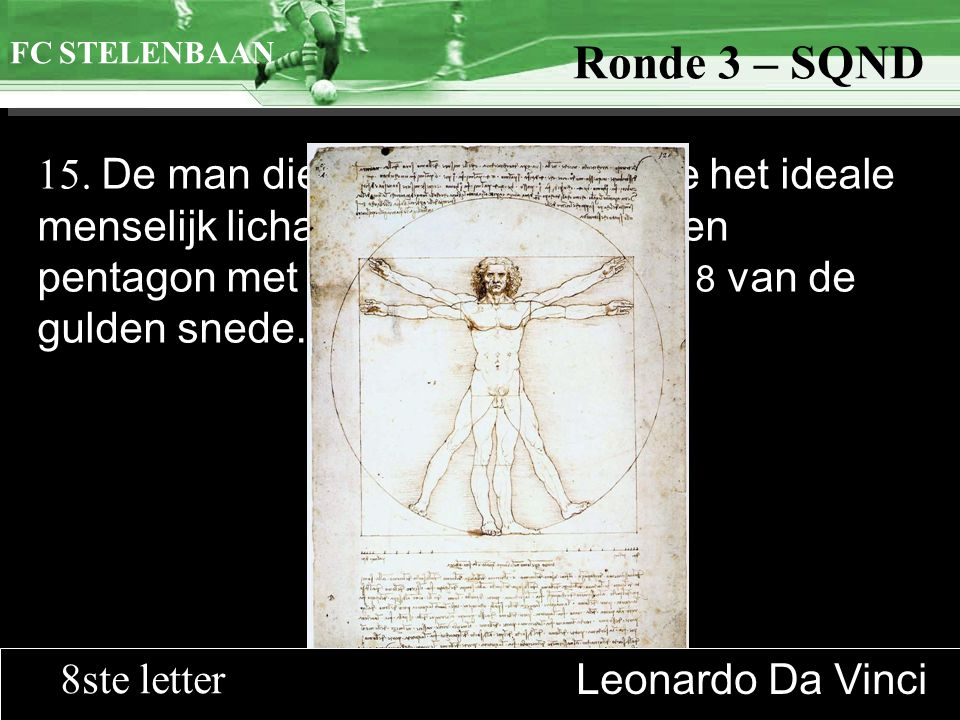 >>0 >>1 >> 2 >> 3 >> 4 >> Ronde 9 15. De man die we zoeken tekende het ideale menselijk lichaam gebaseerd op een pentagon met de verhouding 1:1,618 va