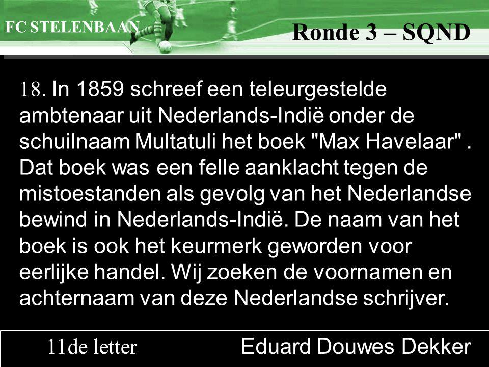 >>0 >>1 >> 2 >> 3 >> 4 >> Ronde 9 18. In 1859 schreef een teleurgestelde ambtenaar uit Nederlands-Indië onder de schuilnaam Multatuli het boek