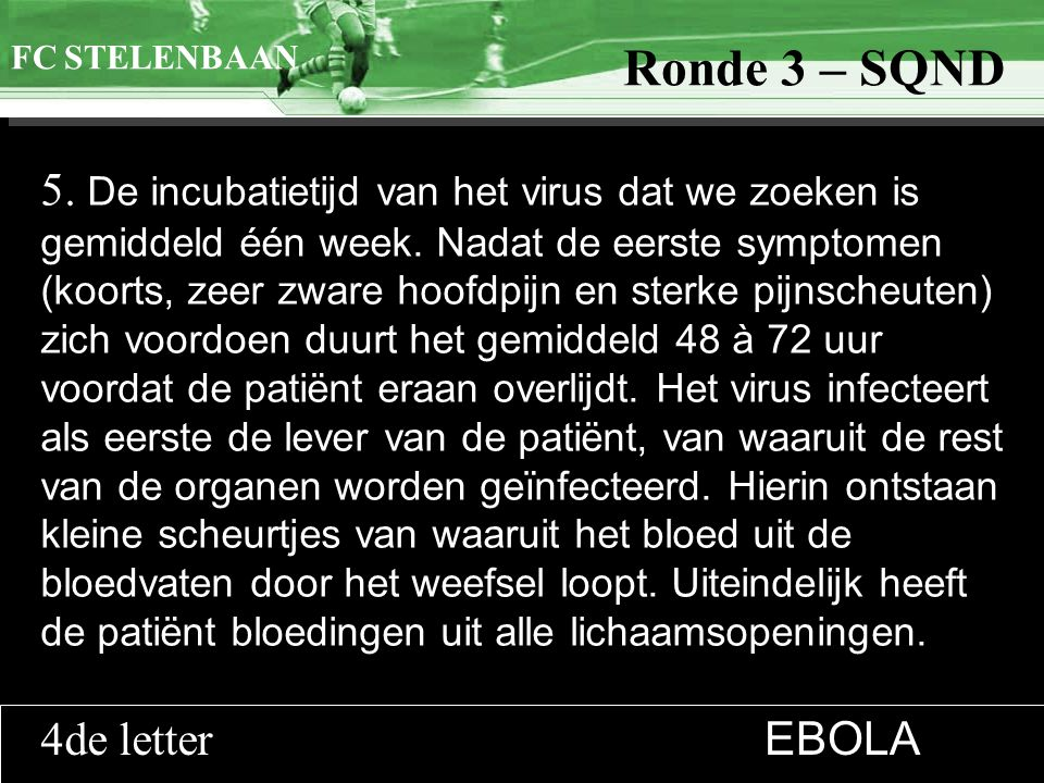 >>0 >>1 >> 2 >> 3 >> 4 >> Ronde 9 5. De incubatietijd van het virus dat we zoeken is gemiddeld één week. Nadat de eerste symptomen (koorts, zeer zware