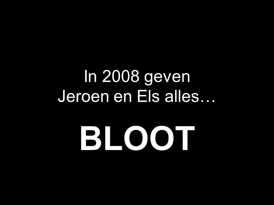 In 2008 geven Jeroen en Els alles… BLOOT