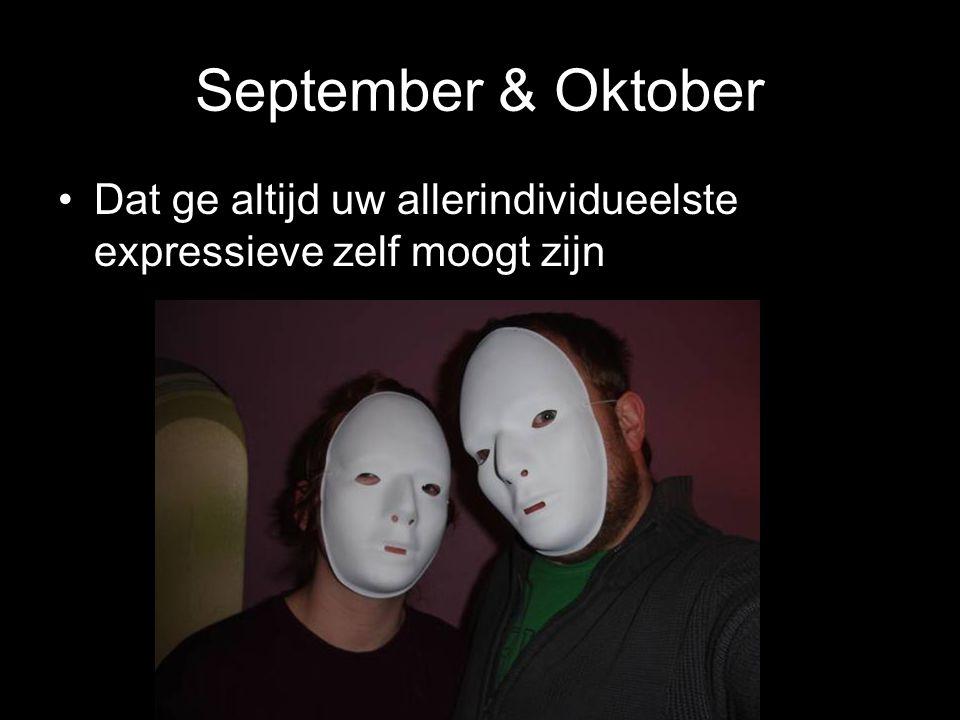 September & Oktober Dat ge altijd uw allerindividueelste expressieve zelf moogt zijn