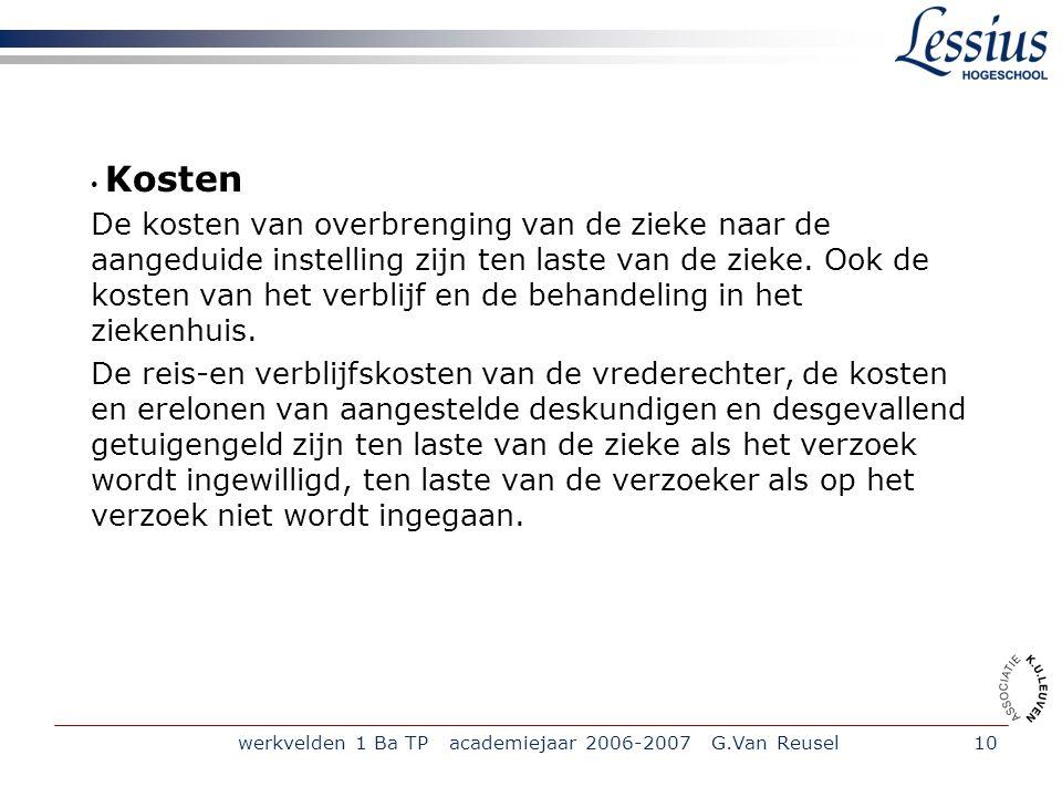 werkvelden 1 Ba TP academiejaar 2006-2007 G.Van Reusel10 Kosten De kosten van overbrenging van de zieke naar de aangeduide instelling zijn ten laste v