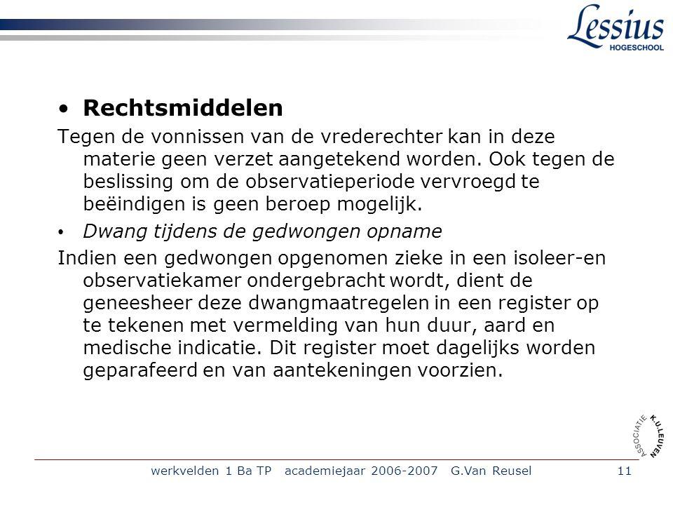 werkvelden 1 Ba TP academiejaar 2006-2007 G.Van Reusel11 Rechtsmiddelen Tegen de vonnissen van de vrederechter kan in deze materie geen verzet aangete