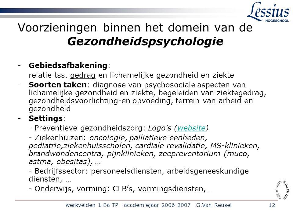 werkvelden 1 Ba TP academiejaar 2006-2007 G.Van Reusel12 Voorzieningen binnen het domein van de Gezondheidspsychologie -Gebiedsafbakening: relatie tss