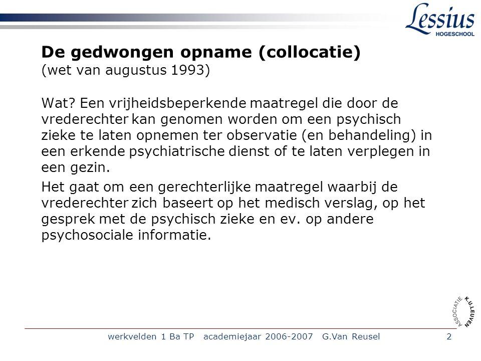 werkvelden 1 Ba TP academiejaar 2006-2007 G.Van Reusel2 De gedwongen opname (collocatie) (wet van augustus 1993) Wat? Een vrijheidsbeperkende maatrege