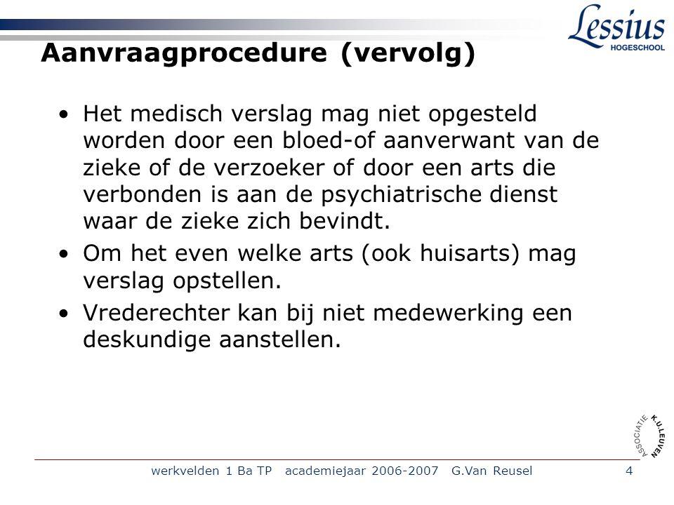 werkvelden 1 Ba TP academiejaar 2006-2007 G.Van Reusel4 Aanvraagprocedure (vervolg) Het medisch verslag mag niet opgesteld worden door een bloed-of aa