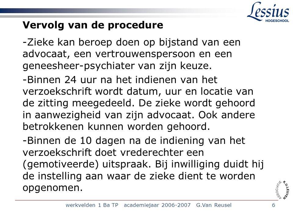werkvelden 1 Ba TP academiejaar 2006-2007 G.Van Reusel6 Vervolg van de procedure -Zieke kan beroep doen op bijstand van een advocaat, een vertrouwensp