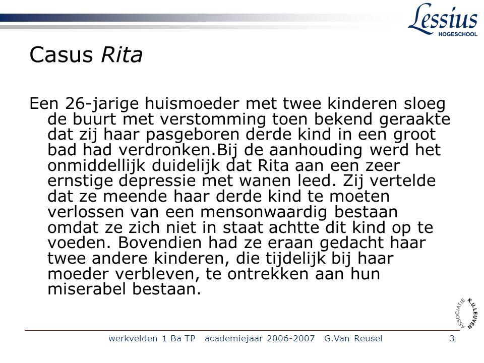 werkvelden 1 Ba TP academiejaar 2006-2007 G.Van Reusel3 Casus Rita Een 26-jarige huismoeder met twee kinderen sloeg de buurt met verstomming toen beke