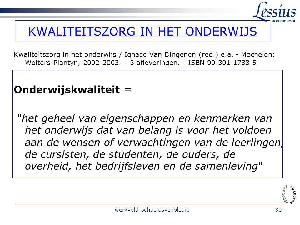 werkveld schoolpsychologie31 KWALITEITSZORG IN HET ONDERWIJS Kwaliteitszorg in het onderwijs / Ignace Van Dingenen (red.) e.a.