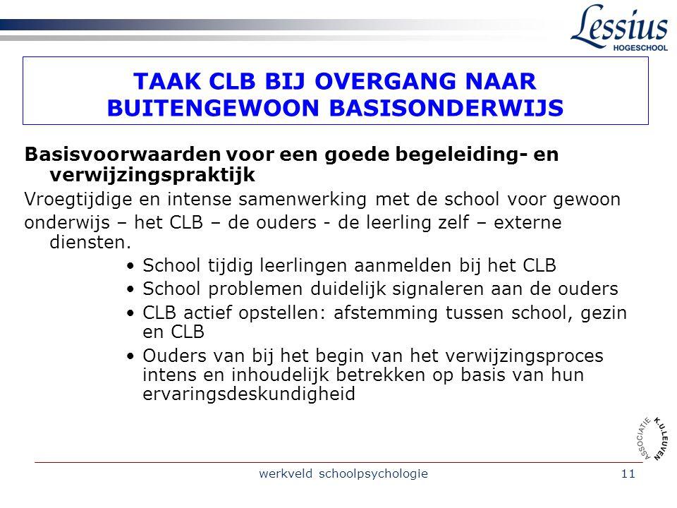 werkveld schoolpsychologie11 TAAK CLB BIJ OVERGANG NAAR BUITENGEWOON BASISONDERWIJS Basisvoorwaarden voor een goede begeleiding- en verwijzingspraktij
