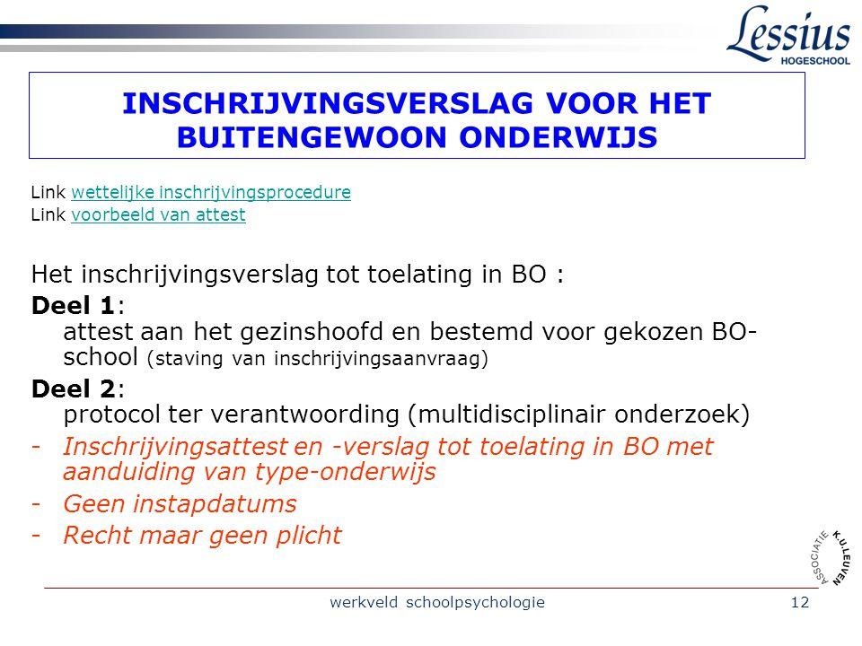 werkveld schoolpsychologie12 INSCHRIJVINGSVERSLAG VOOR HET BUITENGEWOON ONDERWIJS Link wettelijke inschrijvingsprocedurewettelijke inschrijvingsproced