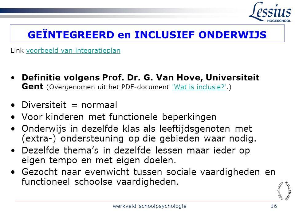 werkveld schoolpsychologie16 GEÏNTEGREERD en INCLUSIEF ONDERWIJS Link voorbeeld van integratieplanvoorbeeld van integratieplan Definitie volgens Prof.