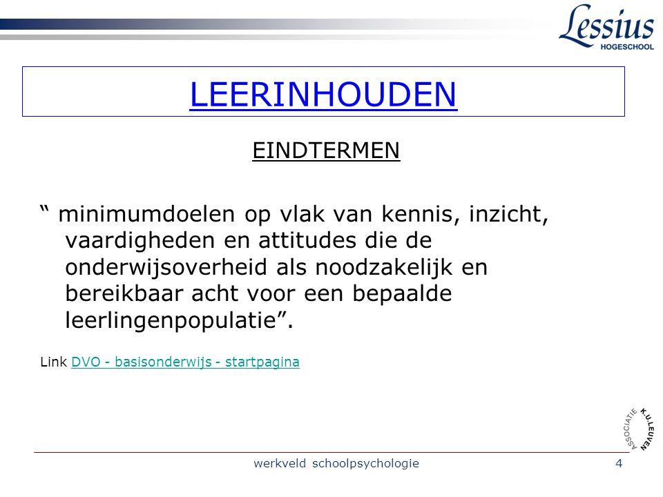 """werkveld schoolpsychologie4 LEERINHOUDEN EINDTERMEN """" minimumdoelen op vlak van kennis, inzicht, vaardigheden en attitudes die de onderwijsoverheid al"""