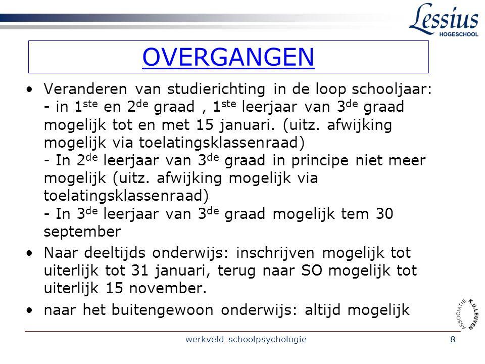 werkveld schoolpsychologie8 OVERGANGEN Veranderen van studierichting in de loop schooljaar: - in 1 ste en 2 de graad, 1 ste leerjaar van 3 de graad mogelijk tot en met 15 januari.