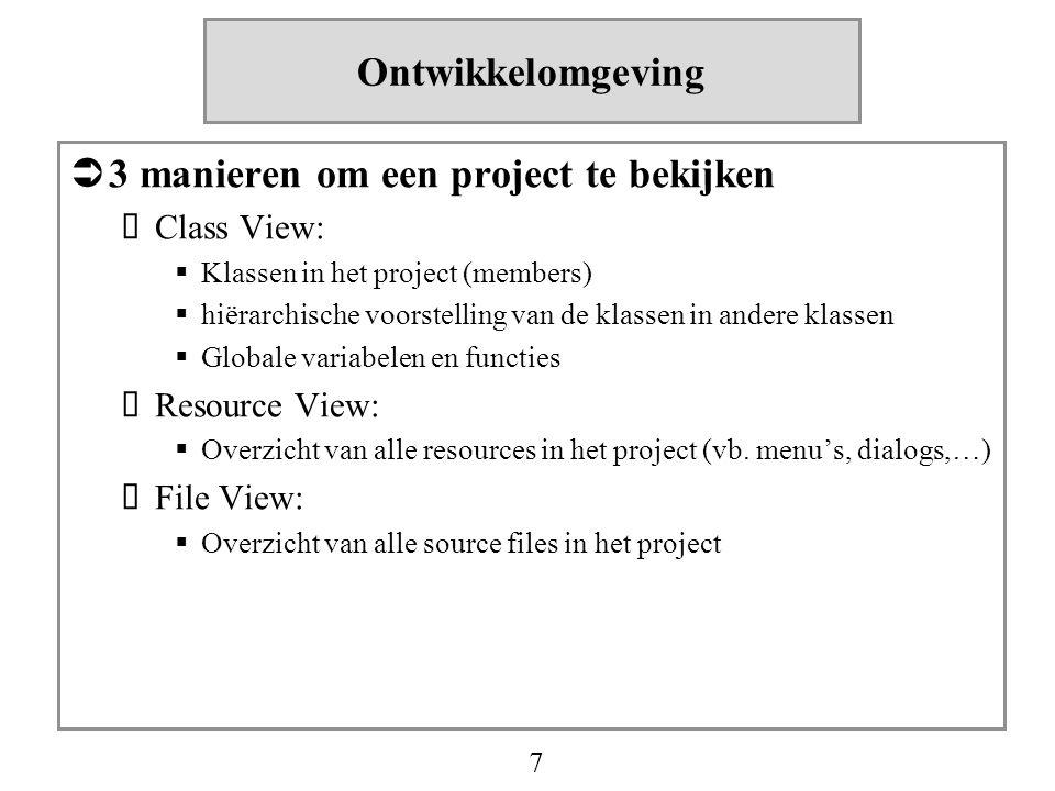 7 Ontwikkelomgeving  3 manieren om een project te bekijken  Class View:  Klassen in het project (members)  hiërarchische voorstelling van de klass