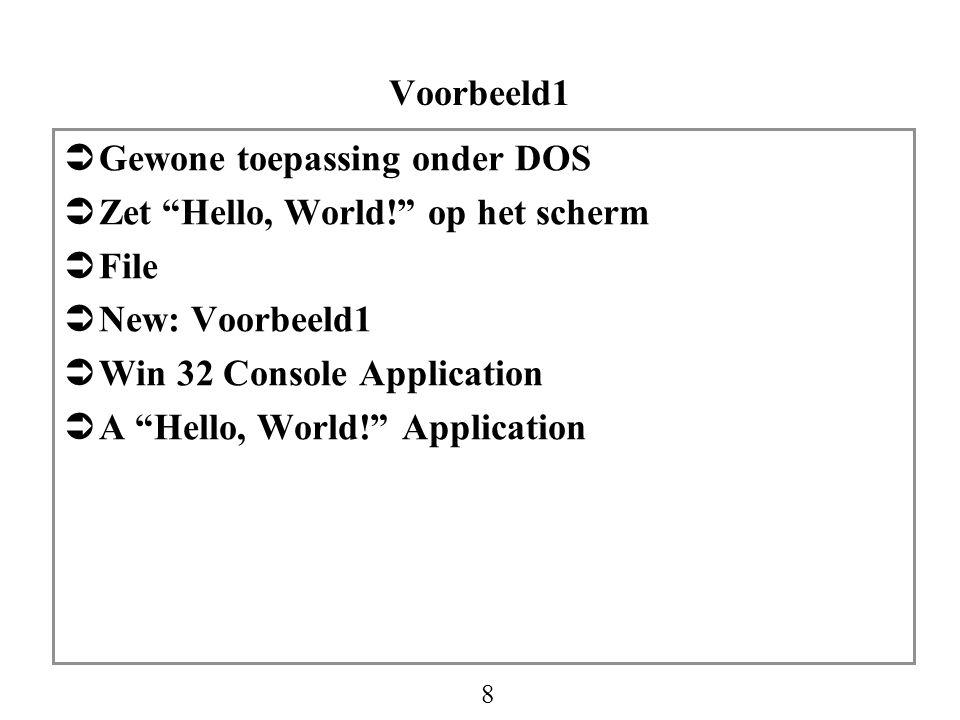 """8 Voorbeeld1  Gewone toepassing onder DOS  Zet """"Hello, World!"""" op het scherm  File  New: Voorbeeld1  Win 32 Console Application  A """"Hello, World"""