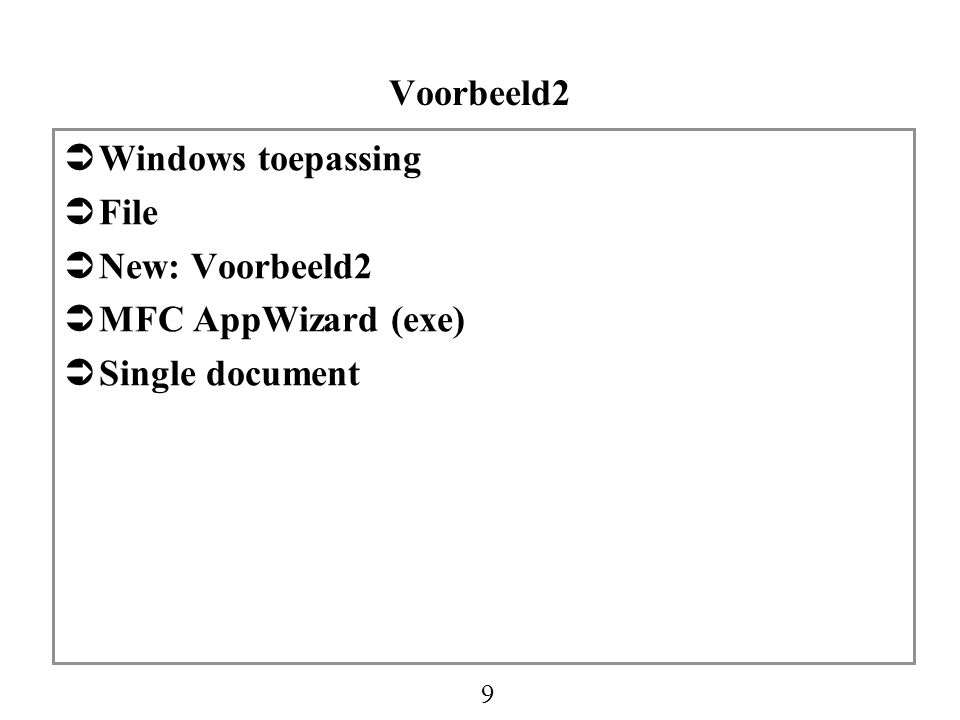 10 Ontleding C++ Programma zonder AppWizard  AppWizard creeërt 5 klassen (zie Class View):  CVoorbeeld2App  CMainFrame  CVoorbeeld2Doc  CVoorbeeld2View  CAboutDlg  Programma uitvoeren zonder 1 lijn code toe te voegen  Alle klassen beginnen met C  Data members van een MFC klasse beginnen met m_  # include