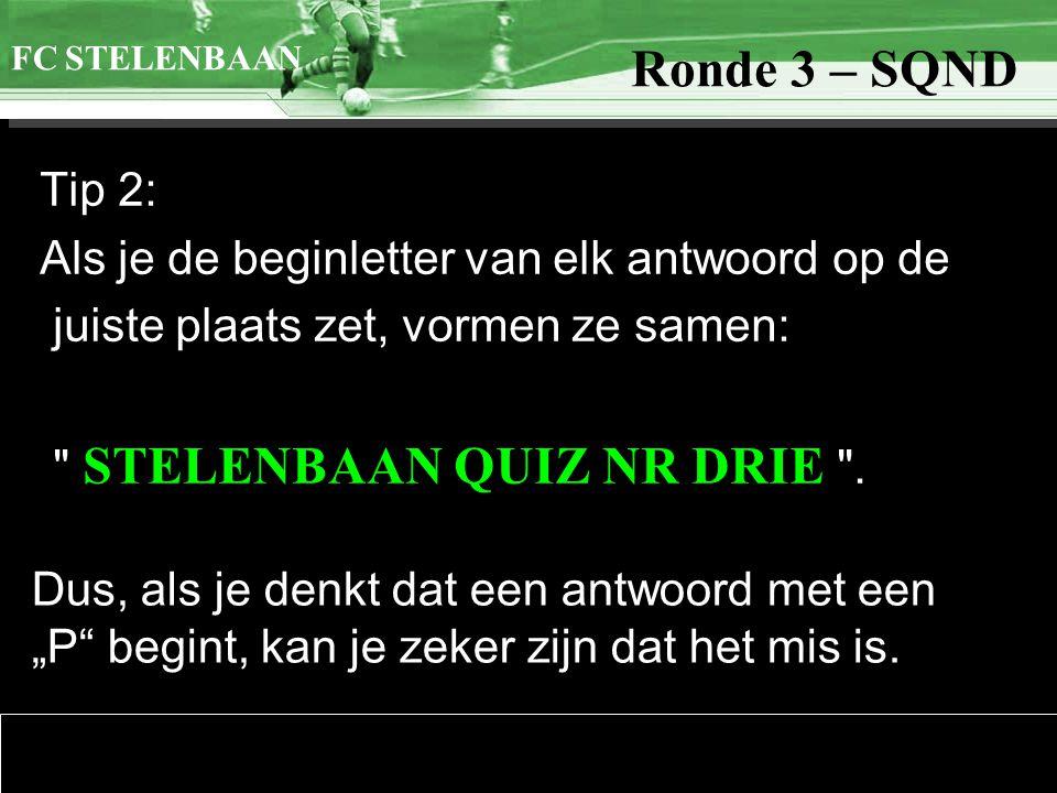 >>0 >>1 >> 2 >> 3 >> 4 >> FC STELENBAAN Ronde 3 – SQND Om discussies te vermijden: - Er worden geen blanco's gebruikt in de antwoorden.