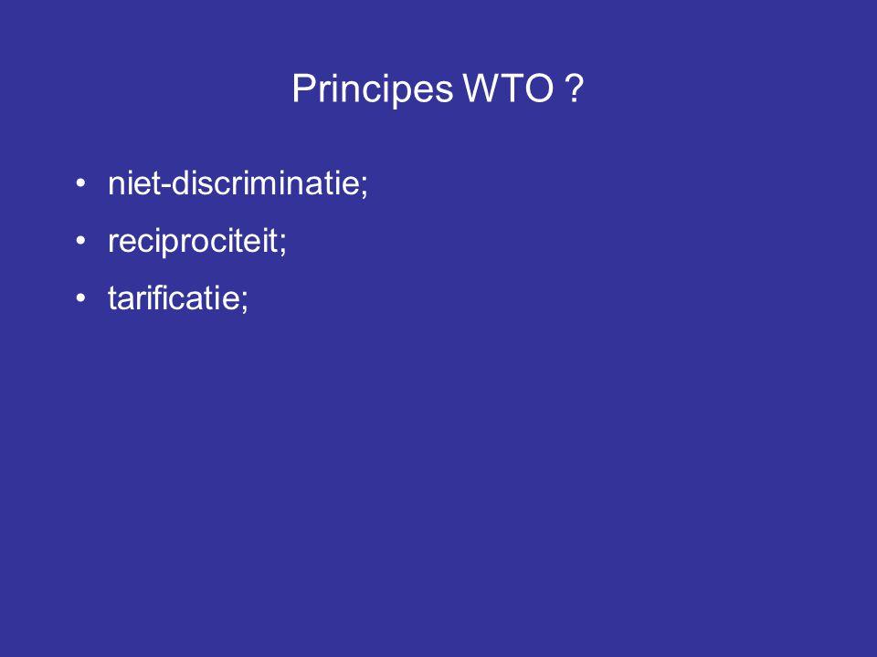 Principes WTO ? niet-discriminatie; reciprociteit; tarificatie;