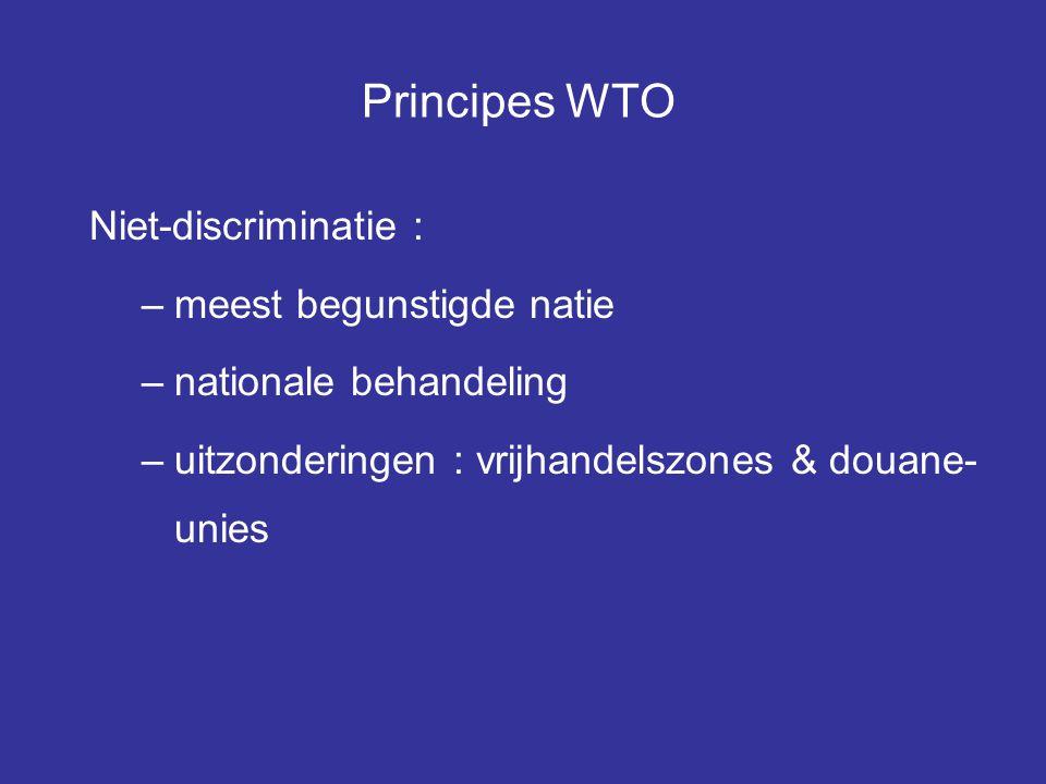 Principes WTO Niet-discriminatie : –meest begunstigde natie –nationale behandeling –uitzonderingen : vrijhandelszones & douane- unies