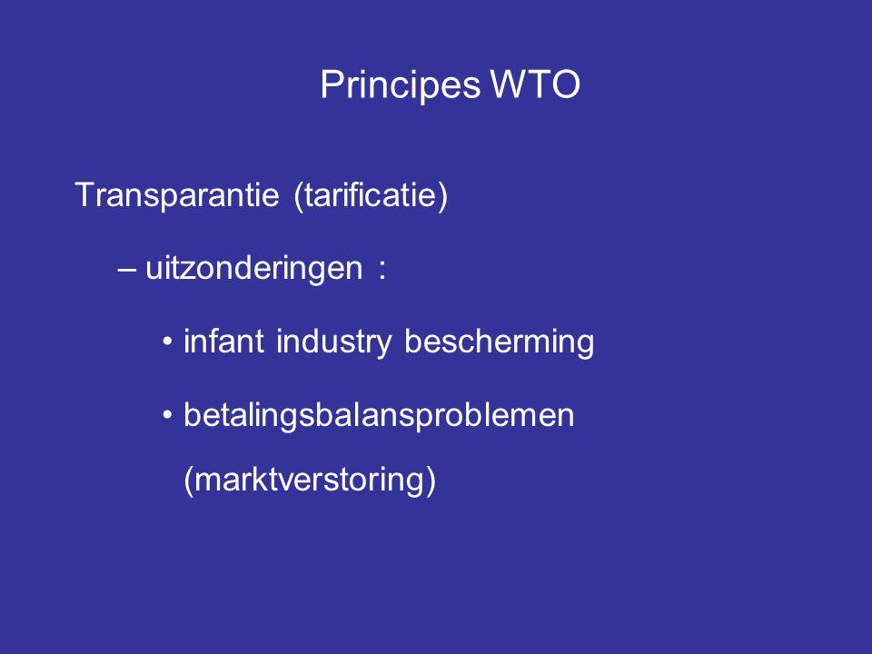 Principes WTO Transparantie (tarificatie) –uitzonderingen : infant industry bescherming betalingsbalansproblemen (marktverstoring)